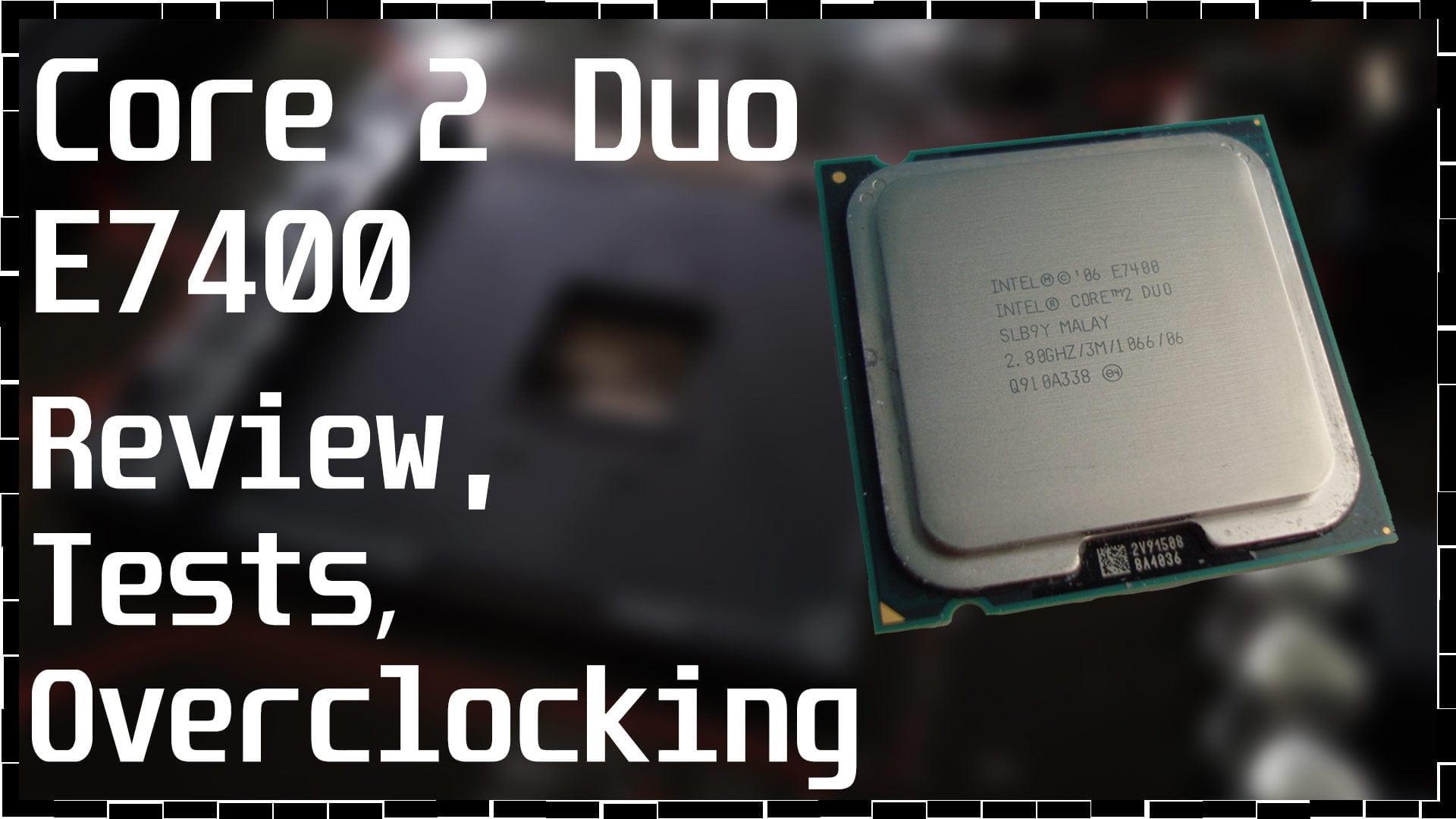 Intel Core 2 Duo E7400: Обзор, тесты и разгон